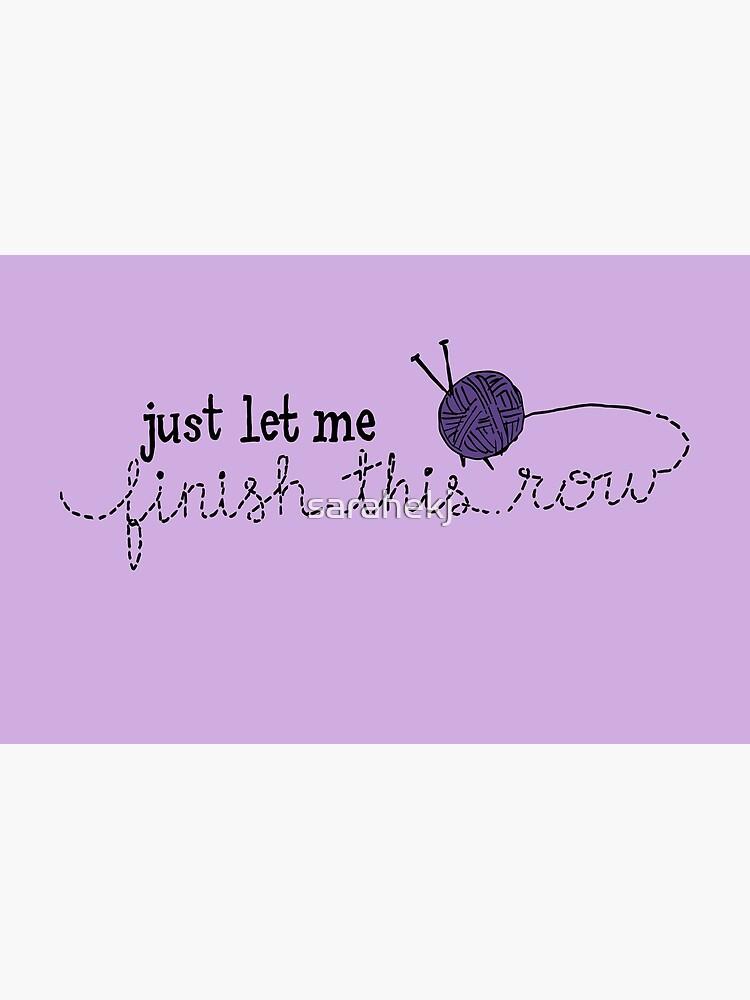 Let Me Finish Knitting! by sarahekj