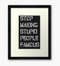 stop stupid people to be famous please  Framed Print