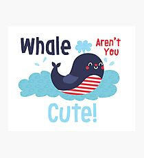 Whale Aren't You Cute Photographic Print