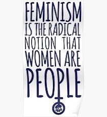 Feminism is the radical notion that women are people Poster