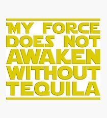 Nerdy Quote > No Force Without Tequila > Sci-Fi Photographic Print