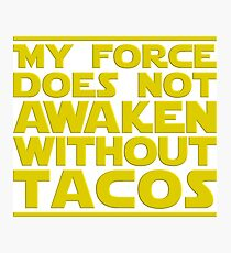 Nerdy Quote > No Force Without Tacos > Sci-Fi Photographic Print