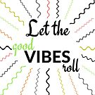 Let the good VIBES roll! #art #inspirational quote #letthegoodtimesroll by Jacqueline Cooper