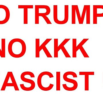 red NO TRUMP NO KKK NO FASCIST USA by alienhexfriend