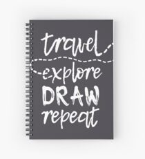 Travel. Explore. Draw. Repeat. Spiral Notebook