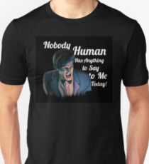 Nobody Human has Anything to Say to Me Today! T-Shirt