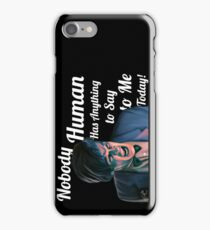 Nobody Human has Anything to Say to Me Today! iPhone Case/Skin