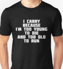 I Carry Because I'm Too Young To Die And Too Old To Run T-Shirt