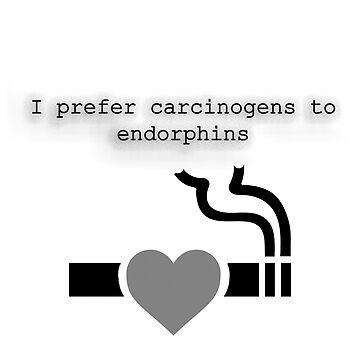 I Prefer Carcinogens to Endorphins by Gigakig