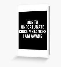 Due To Unfortunate Circumstances I Am Awake Greeting Card
