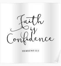 Bible Verse - Faith Is Confidence  Poster