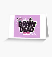 Brain Dead Toons Project #Concept 3 Greeting Card