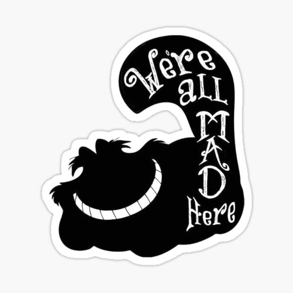 We're All Mad Here Cheshire Sticker