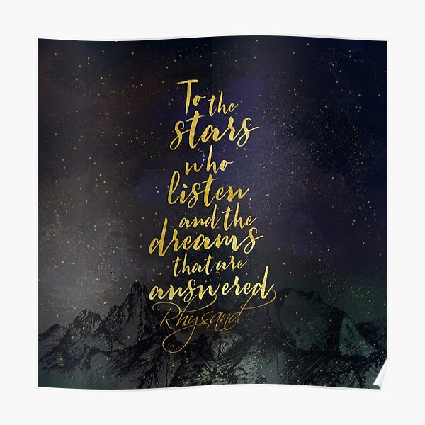 To the stars who listen, and the dreams that are answered. - Rhysand Poster