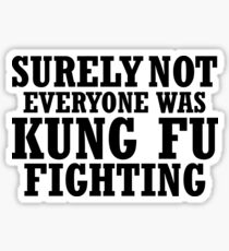 Surely Not Everyone Was Kung Fu Funny Fighting Sticker