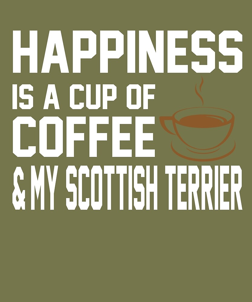 Happiness is Coffee & Scottish Terrier by AlwaysAwesome