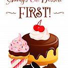Always Eat Dessert First by Ruth Moratz