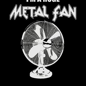 I'm a Huge Metal Fan by funprints