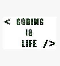 Coding Is Life Photographic Print