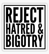 reject hatred and bigotry Sticker