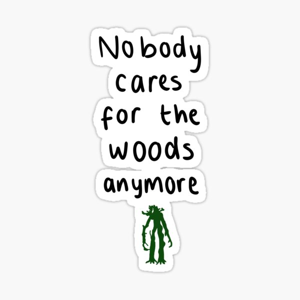 Nobody cares for the woods anywmore Sticker