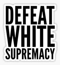defeat white supremacy Sticker