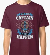 I'm the Captain I Make Ship Happen Funny Pun Joke Classic T-Shirt