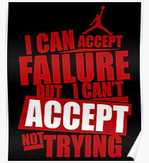 I can accept failure but I can't accept not trying Poster