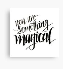 You are something magical Canvas Print