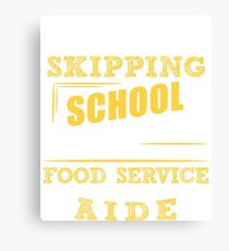 Not Skipping School, I Am The Food Service Aide Canvas Print