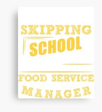 Not Skipping School, I Am The Food Service Manager Canvas Print