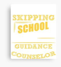 Not Skipping School, I Am The Guidance Counselor Canvas Print