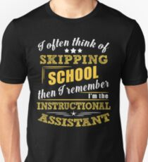 Not Skipping School, I Am The Instructional Assistant T-Shirt