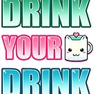 Drink Your Drink by devicatoutlet