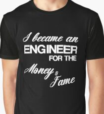 I Became An Engineer For The Money And Fame Funny Merch Graphic T-Shirt