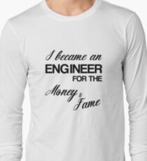 I Became An Engineer For The Money And Fame Funny Merch T-Shirt