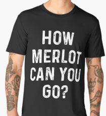 How Merlot Can You Go Men's Premium T-Shirt