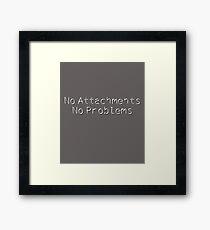 No Attachments, No Problems: Minimalist Design Framed Print