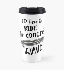 Time To Ride The Concrete Wave Longboard Merch Travel Mug