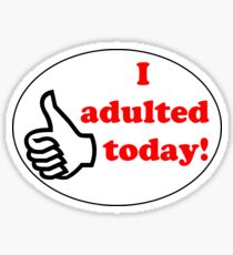 I adulted today! Sticker