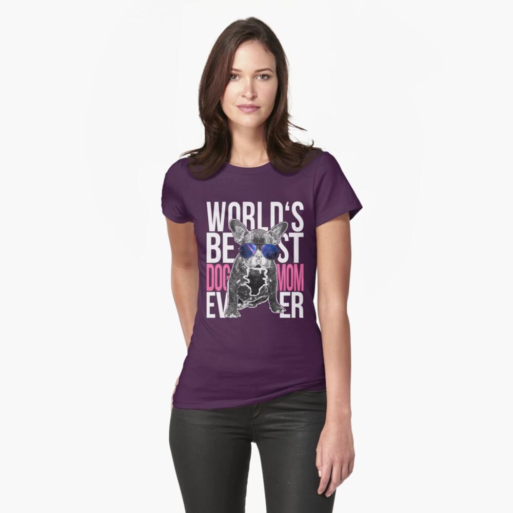 Bulldog Dog Lover > World's Best Dog Mom Ever > Dog Fashion Fitted T-Shirt