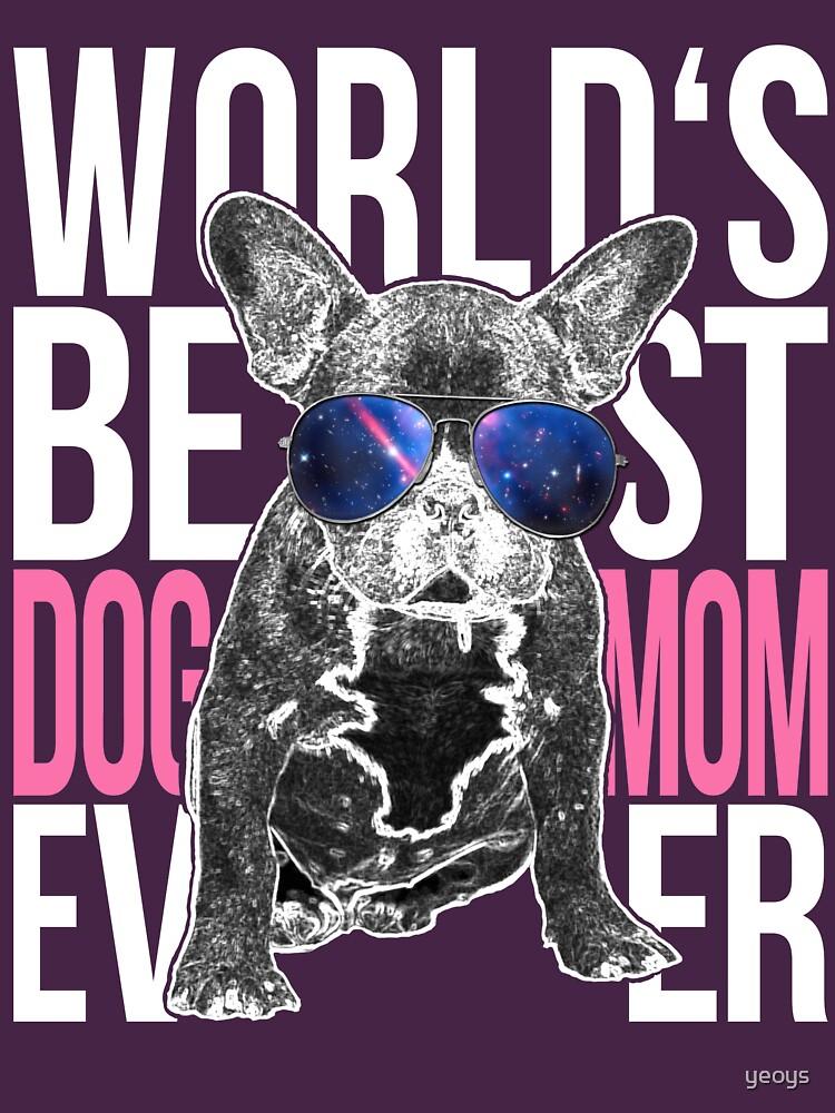 Bulldog Dog Lover > World's Best Dog Mom Ever > Dog Fashion by yeoys
