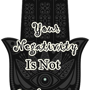 Your Negativity Is Not Welcome Hamsa by Indiehippie