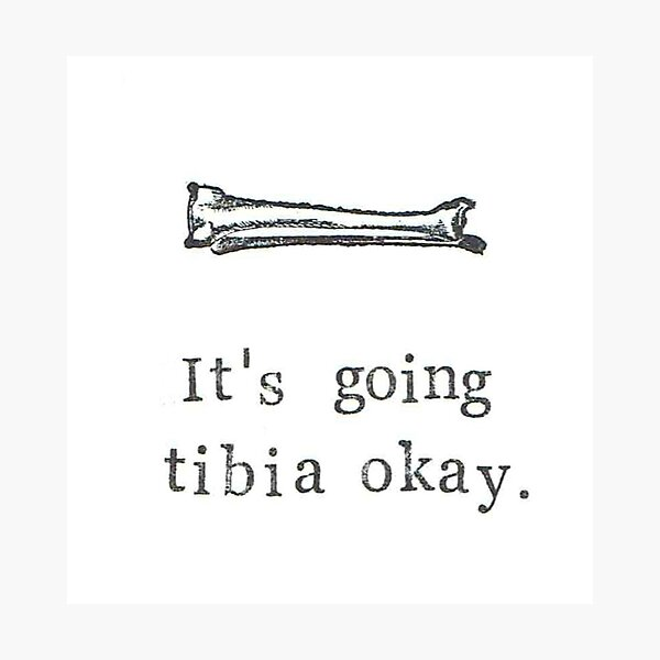 It's Going Tibia Okay Photographic Print