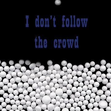 I don't follow the crowd by marcosimola