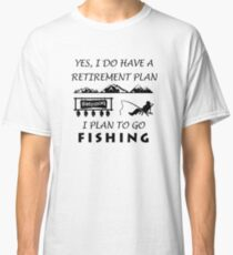 I Plan to go Fishing Classic T-Shirt