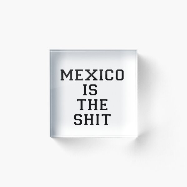 Mexico Is The Shit Acrylic Block