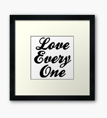 LOVE EVERY ONE EVERYONE  Framed Print