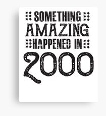 Something Amazing Happened in 2000 - Funny Humor - Birthday  Canvas Print