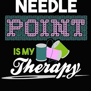 Needle Point is my Therapy by karmcg